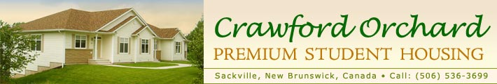 Crawford Orchard Premium Student Housing; Sackville, New Brunswick, Canada; call (506) 536-3699